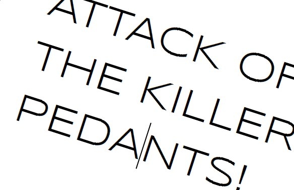 Attack of the Killer Pedants